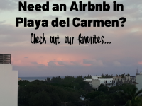 Need an Airbnb in Playa del Carmen? Reviews of our Favorites.